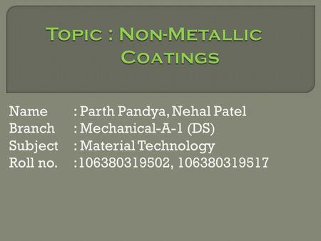 Name: Parth Pandya, Nehal Patel Branch: Mechanical-A-1 (DS) Subject: Material Technology Roll no.:106380319502, 106380319517.