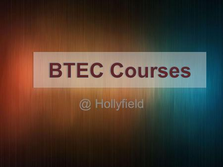 @ Hollyfield. What are BTECS? BTECS are vocational qualification which are linked into real world occupations They provide you with skills and knowledge.