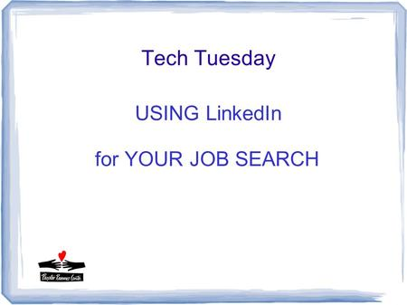 Tech Tuesday USING LinkedIn for YOUR JOB SEARCH. Power of LinkedIn More than 300 million members Expands connections/reconnects you Increases your visibility.
