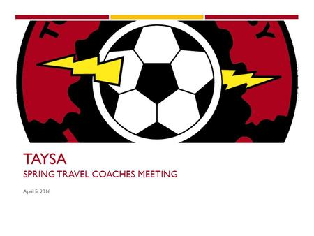 TAYSA SPRING TRAVEL COACHES MEETING April 5, 2016.