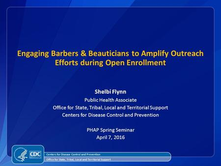 Engaging Barbers & Beauticians to Amplify Outreach Efforts during Open Enrollment Shelbi Flynn Public Health Associate Office for State, Tribal, Local.
