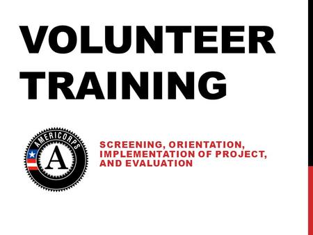 VOLUNTEER TRAINING SCREENING, ORIENTATION, IMPLEMENTATION OF PROJECT, AND EVALUATION.