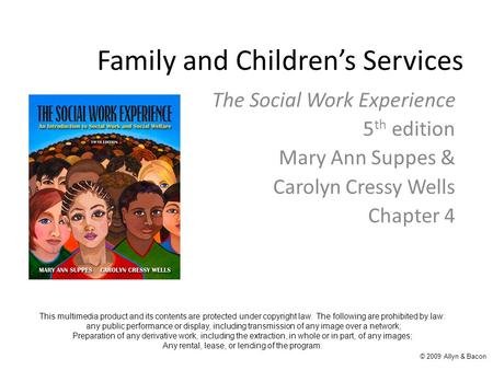 Family and Children's Services The Social Work Experience 5 th edition Mary Ann Suppes & Carolyn Cressy Wells Chapter 4 This multimedia product and its.