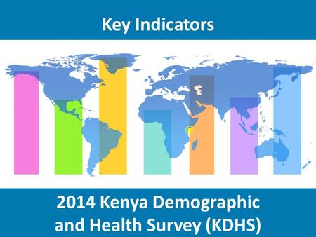 2014 Kenya Demographic and Health Survey (KDHS) Key Indicators.