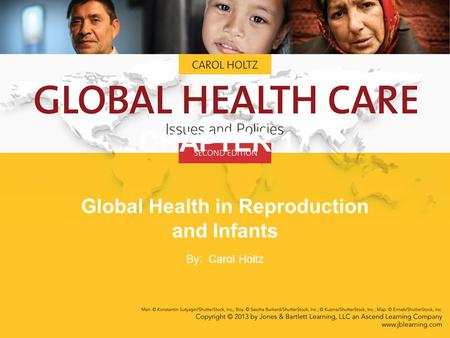 CHAPTER 17 Global Health in Reproduction and Infants By: Carol Holtz.