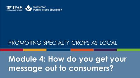 PROMOTING SPECIALTY CROPS AS LOCAL Module 4: How do you get your message out to consumers?