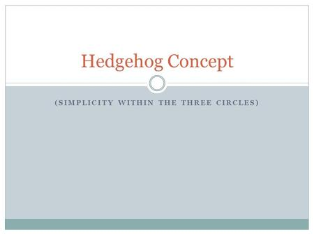 (SIMPLICITY WITHIN THE THREE CIRCLES) Hedgehog Concept.