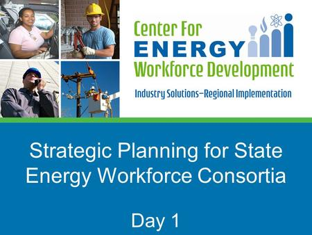 Strategic Planning for State Energy Workforce Consortia Day 1.