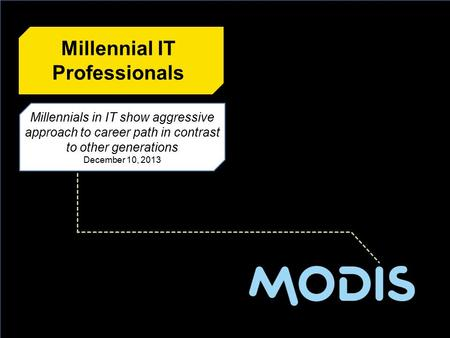 Millennials in IT show aggressive approach to career path in contrast to other generations December 10, 2013 Millennials in IT show aggressive approach.