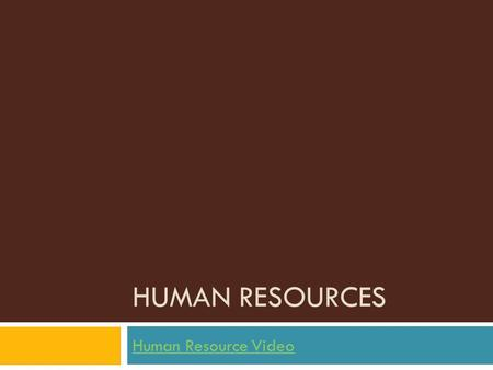 HUMAN RESOURCES Human Resource Video. Workforce Anyone 16 or older who are employed or looking for job  Service Industry  Include businesses that perform.