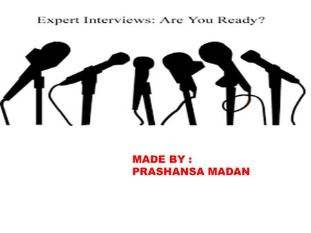 MADE BY : PRASHANSA MADAN. Be Calm! Be Cool! Be Composed! Be Confident! Be Consistent! Be Competent!!