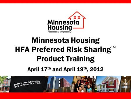 Minnesota Housing HFA Preferred Risk Sharing  Product Training April 17 th and April 19 th, 2012.