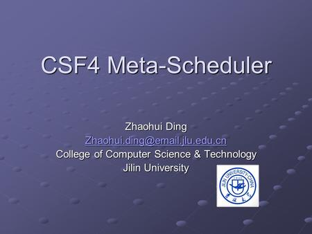 CSF4 Meta-Scheduler Zhaohui Ding College of Computer Science & Technology Jilin University.