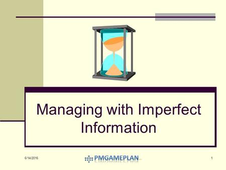 Managing with Imperfect Information 1 6/14/2016. Perfect Information 2 1 – Source is WikipediaWikipedia Perfect information refers to the situation in.