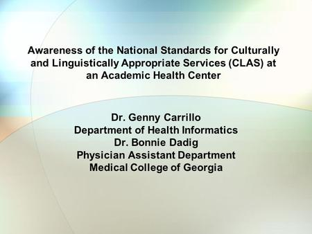 Awareness of the National Standards for Culturally and Linguistically Appropriate Services (CLAS) at an Academic Health Center Dr. Genny Carrillo Department.