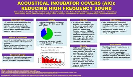 ACOUSTICAL INCUBATOR COVERS (AIC): REDUCING HIGH FREQUENCY SOUND Barbara Kellam, PhD, RN, (East Carolina University College of Nursing); Jennifer Waller,