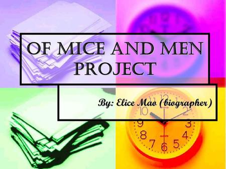 Of Mice And Men Project By: Elice Mao (biographer) By: Elice Mao (biographer)