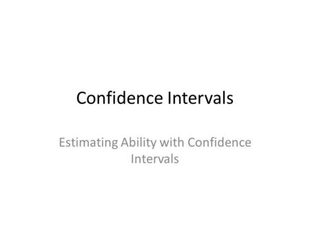 Confidence Intervals Estimating Ability with Confidence Intervals.