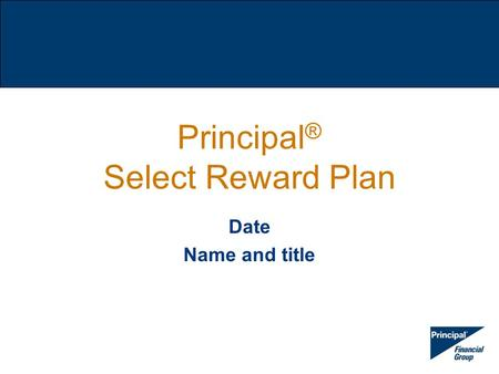 Principal ® Select Reward Plan Date Name and title.