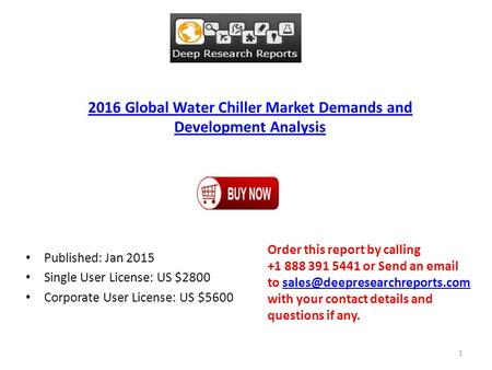 2016 Global Water Chiller Market Demands and Development Analysis Published: Jan 2015 Single User License: US $2800 Corporate User License: US $5600 Order.