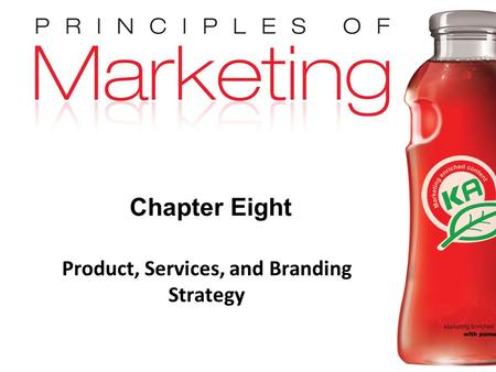 Chapter 8 - slide 1 Copyright © 2009 Pearson Education, Inc. Publishing as Prentice Hall Chapter Eight Product, Services, and Branding Strategy.
