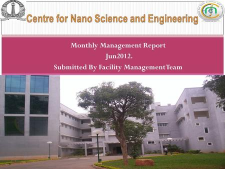 Monthly Management Report Jun2012. Submitted By Facility Management Team 1 Monthly Report-(Jul 2011)