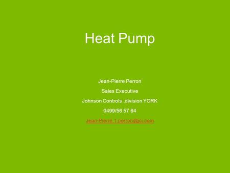 Johnson Controls1 Heat Pump Jean-Pierre Perron Sales Executive Johnson Controls,division YORK 0499/56 57 64