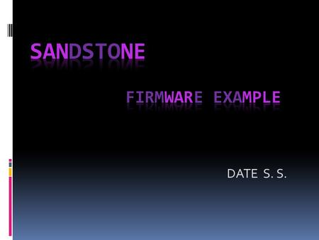 DATE S. S.. Sandstone The sandstone carries out the following tasks: 1. Set up target platform environment, 2. Load a bootable image into memory, 3. Relinquish.