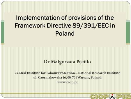 1 Dr Małgorzata P ę ciłło Central Institute for Labour Protection – National Research Institute ul. Czerniakowska 16, 00-701 Warsaw, Poland www.ciop.pl.