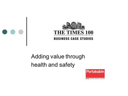 Adding value through health and safety. Introduction to Portakabin Part of the Shepherd Group - a family company with family values Cares for employees;
