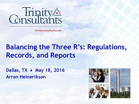 Balancing the Three R's: Regulations, Records, and Reports Dallas, TX ♦ May 18, 2016 Arron Heinerikson.