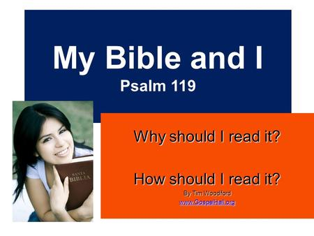 My Bible and I Psalm 119 Why should I read it? How should I read it? By Tim Woodford www.GospelHall.org.