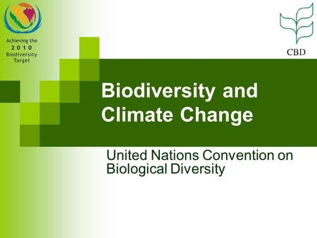 Biodiversity and Climate Change United Nations Convention on Biological Diversity.