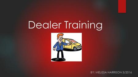 Dealer Training BY: MELISSA HARRISON 3/2016. What do I need? Pin number for the dealership (this authorizes whomever has the pin) HSMV 82040 Proof of.
