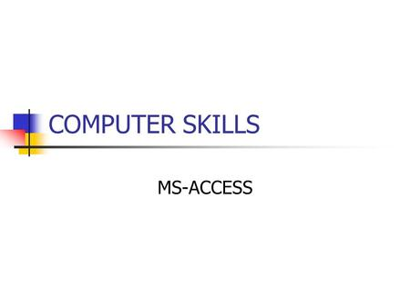 COMPUTER SKILLS MS-ACCESS. Introduction Access is a piece of software known as a database management system. At its most basic level, it can be used to.