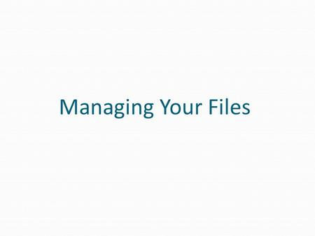 Managing Your Files. XP Organizing Files and Folders A file, or document, is a collection of data that has a name and is stored in a computer Organize.