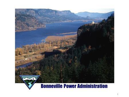 1 Bonneville Power Administration. 2 BPA markets power from 31 federally owned dams, one non-federal nuclear plant, and wind energy generation facilities.