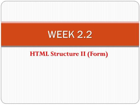HTML Structure II (Form) WEEK 2.2. Contents Table Form.