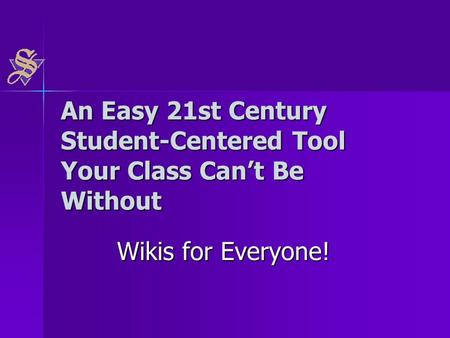 An Easy 21st Century Student-Centered Tool Your Class Can't Be Without Wikis for Everyone!