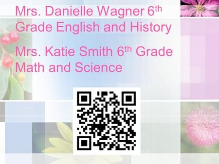 Mrs. Danielle Wagner 6 th Grade English and History Mrs. Katie Smith 6 th Grade Math and Science.