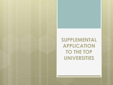 SUPPLEMENTAL APPLICATION TO THE TOP UNIVERSITIES.