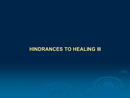 HINDRANCES TO HEALING III. I.Sanctification through Sickness II.Divine Determinism III.Faith Formula.
