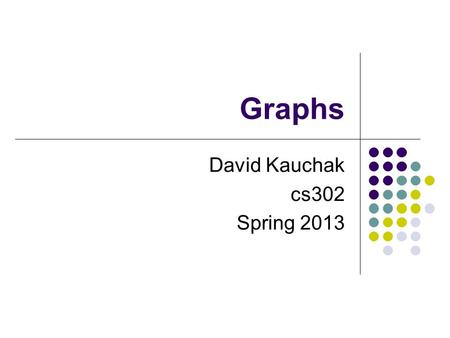 Graphs David Kauchak cs302 Spring 2013. Admin HW 12 and 13 (and likely 14) You can submit revised solutions to any problem you missed Also submit your.