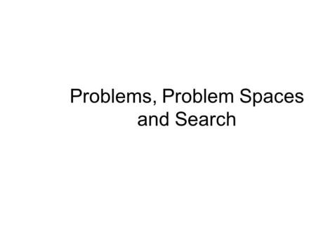 Problems, Problem Spaces and Search. Contents Defining the problem as a State Space Search Production Systems Control Strategies Breadth First Search.