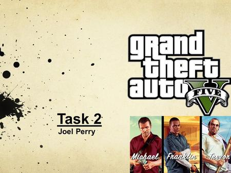 Task 2 Joel Perry. Purpose of Grand Theft Auto 5 I think the main purpose of Grand Theft Auto is to make money from it, I also think they wanted to make.