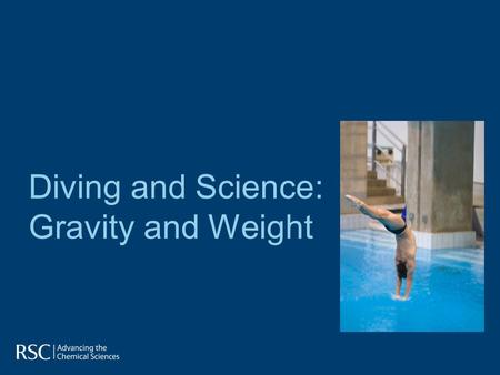 Diving and Science: Gravity and Weight. Diving is the sport of performing acrobatics whilst jumping or falling into water from a platform or springboard.