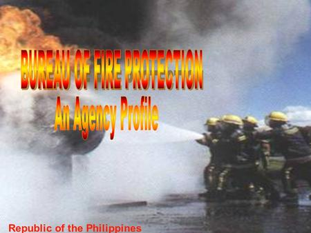 Republic of the Philippines. BRIEF HISTORY OF THE BFP 1900 - The first fire department was established in Manila during the American occupation 1940 -