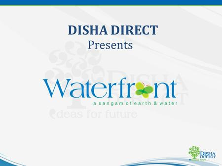DISHA DIRECT Presents. Promising Destination Legitimate Property Well-Planned & Developed Project Assured Appreciation About DISHA DIRECT.