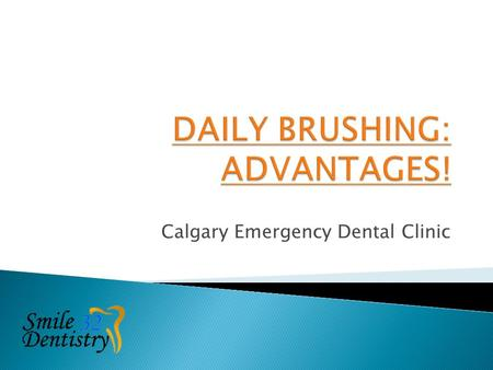 Calgary Emergency Dental Clinic.  Brushing and flossing and getting regular dental cleans/checkups will help you to have a great looking smile, brighter.