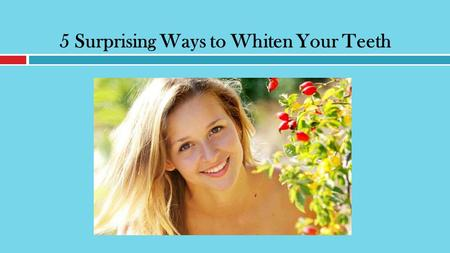 5 Surprising Ways to Whiten Your Teeth. Whiter Teeth  Many dream of having a whiter teeth and this is no longer surprising.  Your smile can impact important.